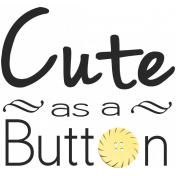 Oh Baby, Baby- Cute as a Button Word Art