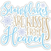 Baby It's Cold Outside Word Art: Snowflakes are Kisses from Heaven