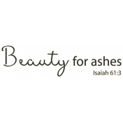 Scripture Word Art- beauty for ashes