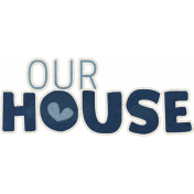 Our House Collab- Word Art- Our House Tag