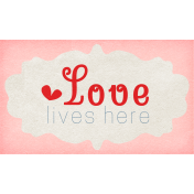 Our House Collab- Word Art- Love Lives Here Tag
