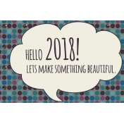 Best is Yet To Come 2018- Journal Card- Hello 2018 in Speech Bubble (4x6)