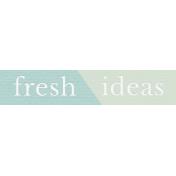 Fresh Start Elements- Word Art- Fresh Ideas