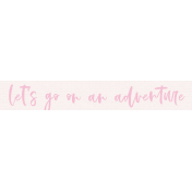 The Good Life: August Bits & Pieces - Let's Go On An Adventure Word Art