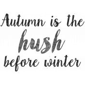 Autumn Day Word Art- Autumn Is The Hush Before Winter