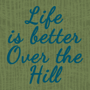 Over the Hill: 40 and 50- Life is Better Over the Hill Journal Card