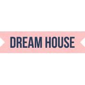 Our House-Tag-Dream House