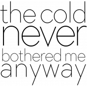 The Cold Never Bothered Me Anyway Word Art