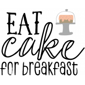 Seriously Sweet Word Art- Eat Cake For Breakfast