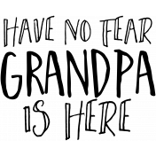 Family Day Word Art- Have No Fear Grandpa Is Here
