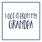 Family Day Word Art- Label- I Got It From My Grandpa