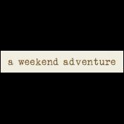 Tea & Toast Elements Kit- Word Strip A Weekend Adventure