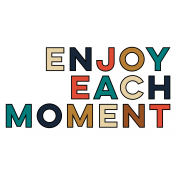 Enjoy Each Moment Card 01