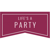 The Good Life: January 2019 Elements Kit- Label- Life Is A Party