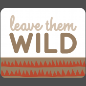 Wild Child Words & Tags- Word Art Tag Leave Them Wild