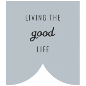 The Good Life: May 2019 Words & Tags Kit- living the good life