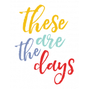 The Good Life - July 2020 Tags & Stickers - Print Sticker These Are The Days