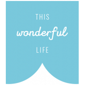 The Good Life August 2020 Labels & Words label this wonderful life