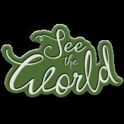 World Traveler Bundle #2- Elements- Label Rubber See The World Word Art
