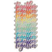 Good Life June 21 Collage_Wordart-Together Rainbow-Cardboard Sticker