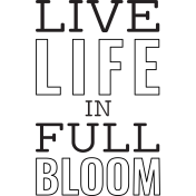 Good Life July 21_Stamp-Live Life In Full Bloom template