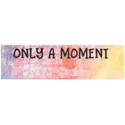 Good Life Aug 21_Tag Label-Only A Moment