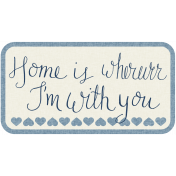 Home Is Wherever I'm With You- Our House Elements