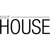 Our House Mini Kit- Our House Word Art