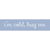 Winter Arabesque Label- I'm Cold Hug Me
