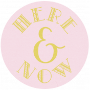 Here & Now Circle- Here & Now Word Art