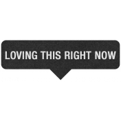Loving This Right Now Label 067- Here & Now Word Art