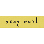 Stay Real Label- Here & Now Word Art
