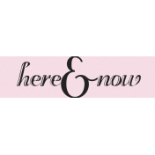 Here & Now Label- Here & Now Word Art