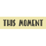 This Moment Label- Here & Now Word Art