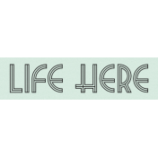 Life Here Label- Here & Now Word Art