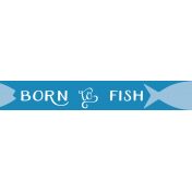 Fisher Label- Born to Fish