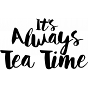 Word Art- It's Always Tea Time