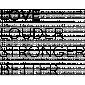 Love Louder Stronger Better Word Art