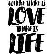 Where There Is Love There Is Life Word Art
