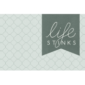 Bad Day- Journal Cards- Life Stinks 6x4