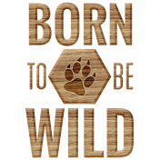 Animal Kingdom- Born To Be Wild Word Art