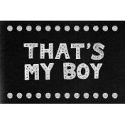 XY- Chalkboard Journal Cards- That's My Boy- 6x4