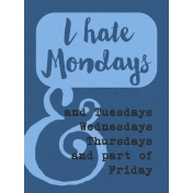 That Teenage Life- 3x4 Journal Cards- I Hate Mondays