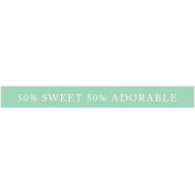 New Day Elements- 50% Sweet 50% Adorable Word Strip