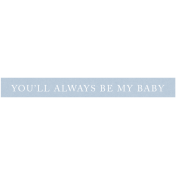 New Day Elements- You'll Always Be My Baby Word Strip