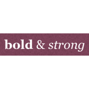 Be Bold- Cold and Strong Word Art