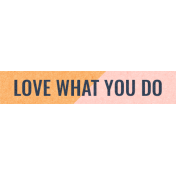 Work Day Word Snippets- Love What You Do