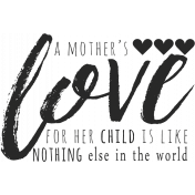 A Mother's Love- Word Art Phrase- Mother's Love