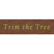 Memories & Traditions- Trim The Tree Word Art