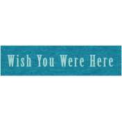Memories & Traditions- Wish You Were Here Word Art